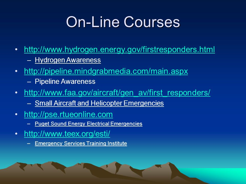 On-Line Courses   –Hydrogen Awareness   –Pipeline Awareness   –Small Aircraft and Helicopter Emergencies   –Puget Sound Energy Electrical Emergencies   –Emergency Services Training Institute
