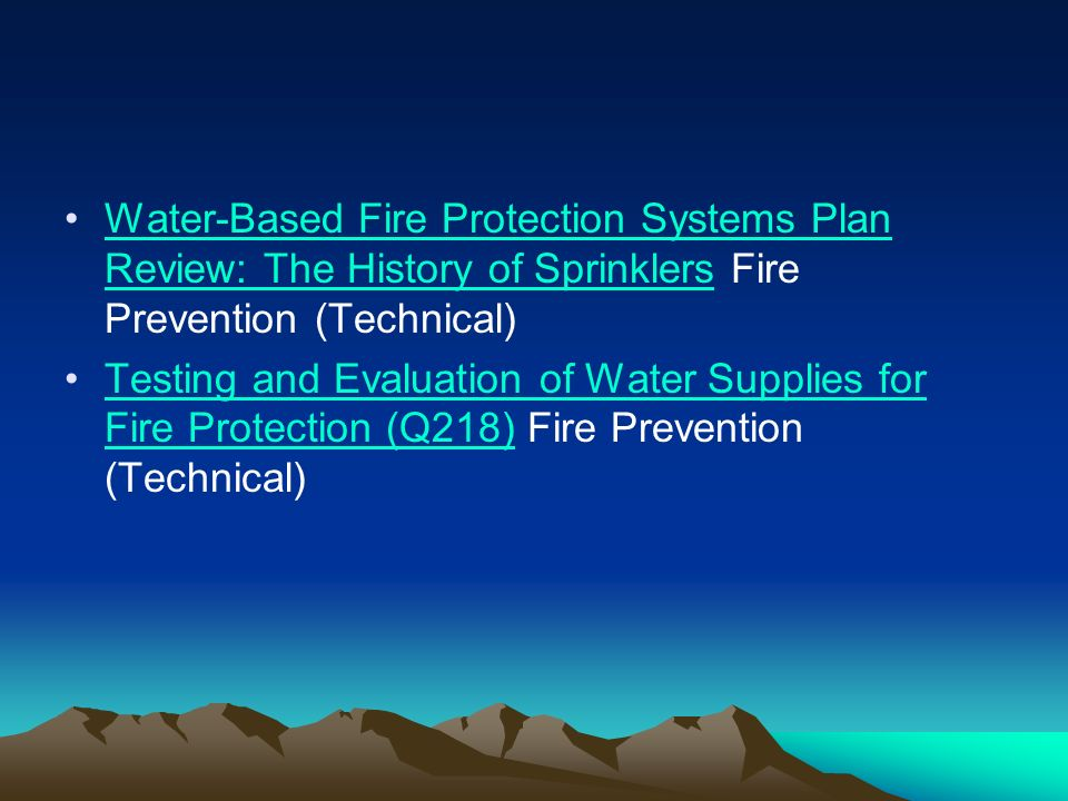 Water-Based Fire Protection Systems Plan Review: The History of Sprinklers Fire Prevention (Technical)Water-Based Fire Protection Systems Plan Review: The History of Sprinklers Testing and Evaluation of Water Supplies for Fire Protection (Q218) Fire Prevention (Technical)Testing and Evaluation of Water Supplies for Fire Protection (Q218)