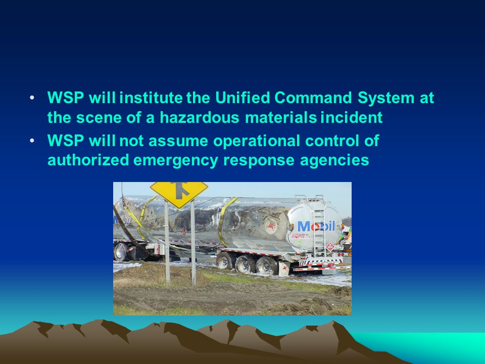 WSP will institute the Unified Command System at the scene of a hazardous materials incident WSP will not assume operational control of authorized emergency response agencies