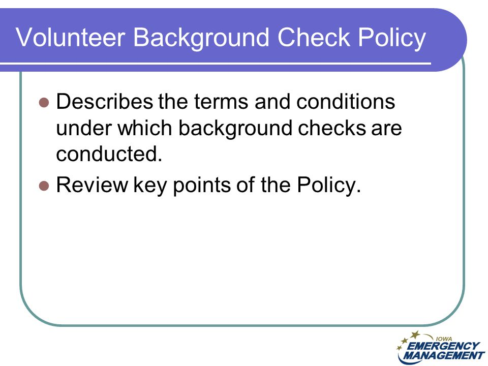 Volunteer Background Check Policy Describes the terms and conditions under which background checks are conducted.