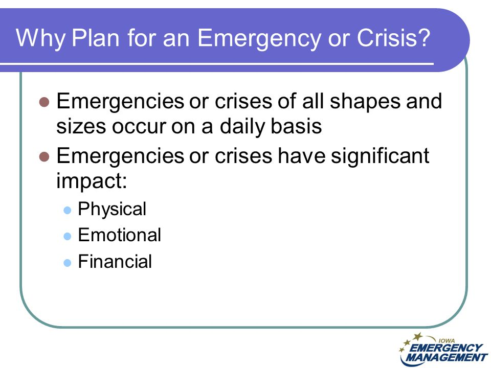 Why Plan for an Emergency or Crisis.