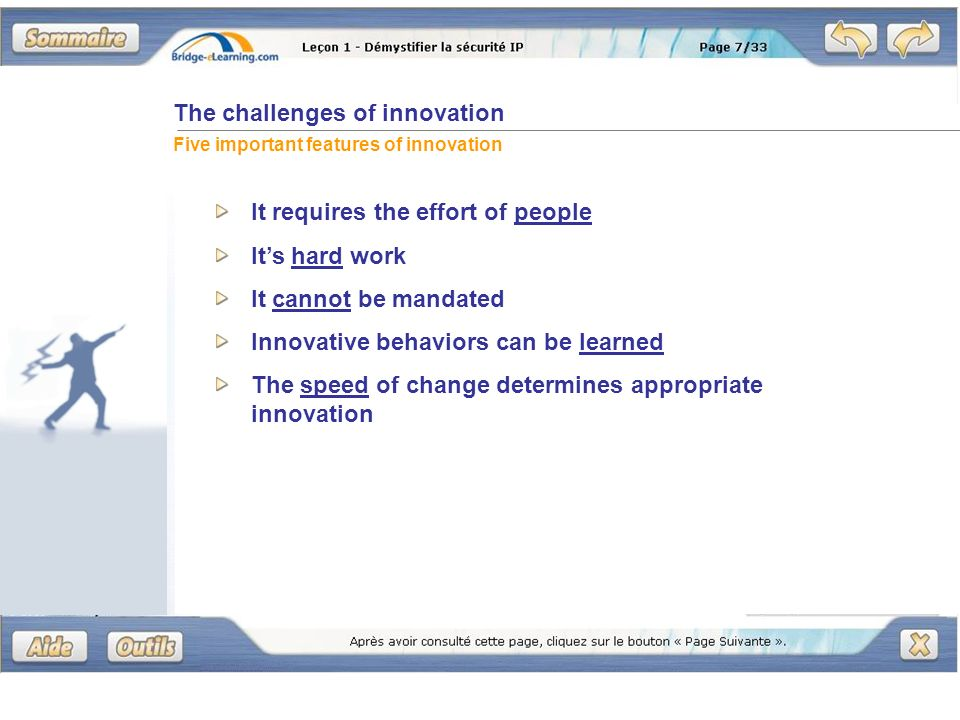 The challenges of innovation Five important features of innovation It requires the effort of people Its hard work It cannot be mandated Innovative behaviors can be learned The speed of change determines appropriate innovation