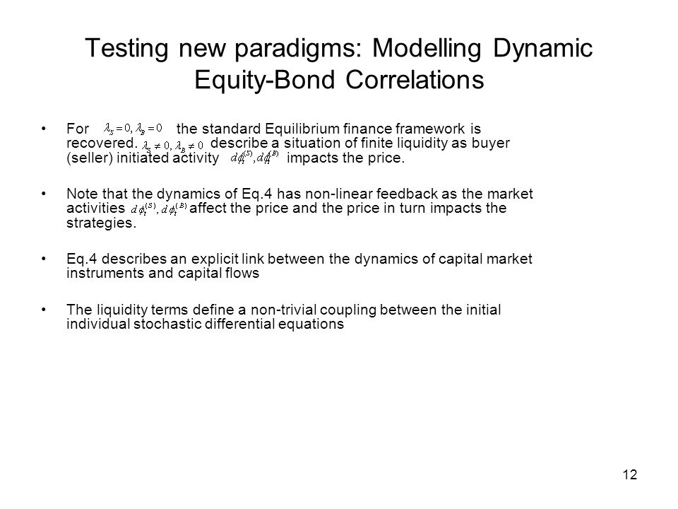 12 Testing new paradigms: Modelling Dynamic Equity-Bond Correlations For the standard Equilibrium finance framework is recovered.