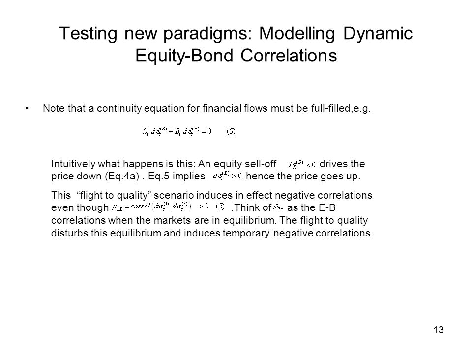 13 Testing new paradigms: Modelling Dynamic Equity-Bond Correlations Note that a continuity equation for financial flows must be full-filled,e.g.