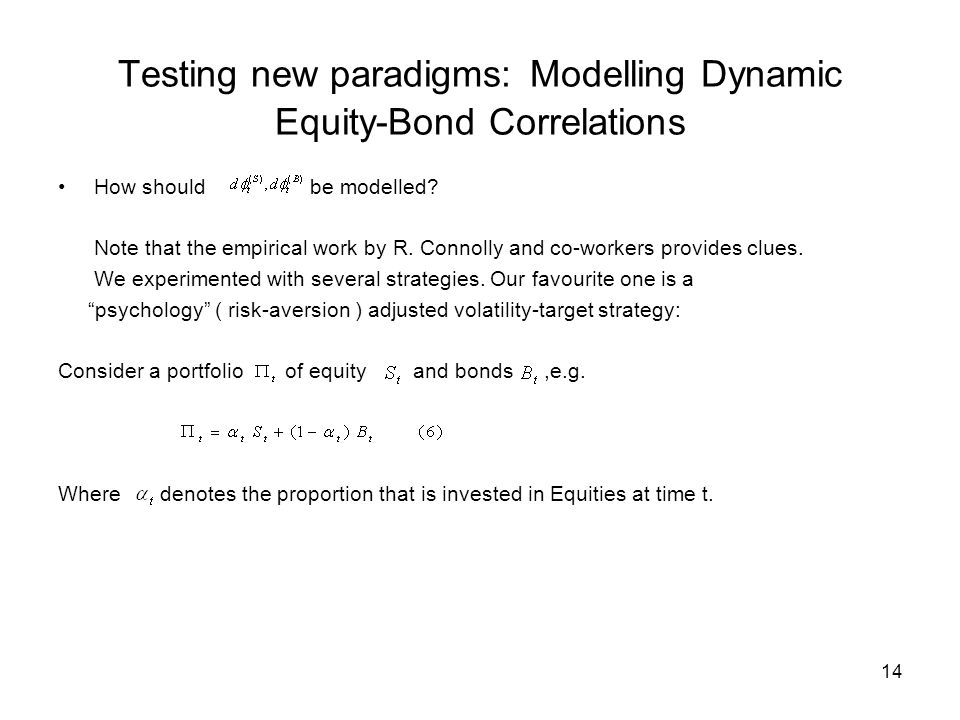 14 Testing new paradigms: Modelling Dynamic Equity-Bond Correlations How should be modelled.