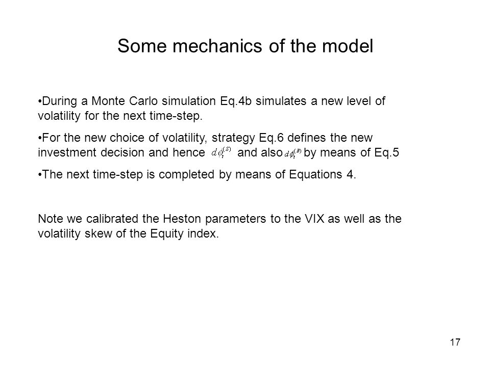 17 Some mechanics of the model During a Monte Carlo simulation Eq.4b simulates a new level of volatility for the next time-step.