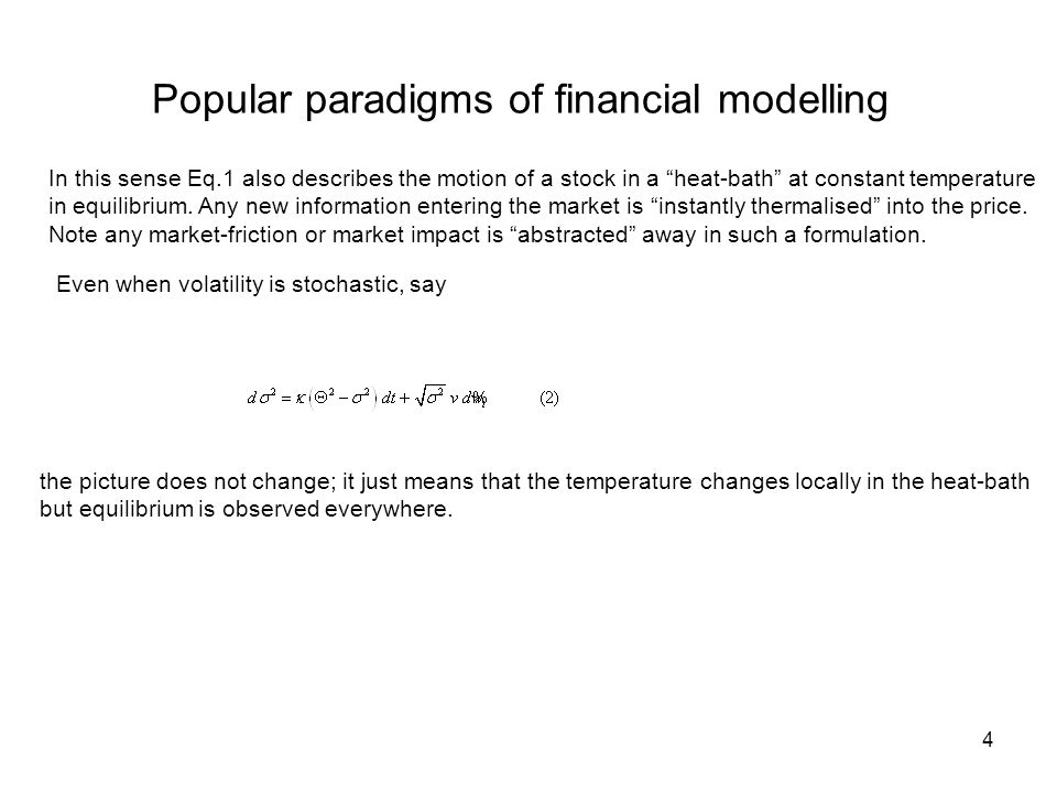 4 Popular paradigms of financial modelling Even when volatility is stochastic, say In this sense Eq.1 also describes the motion of a stock in a heat-bath at constant temperature in equilibrium.