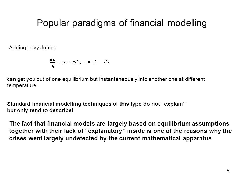 5 Popular paradigms of financial modelling Adding Levy Jumps can get you out of one equilibrium but instantaneously into another one at different temperature.