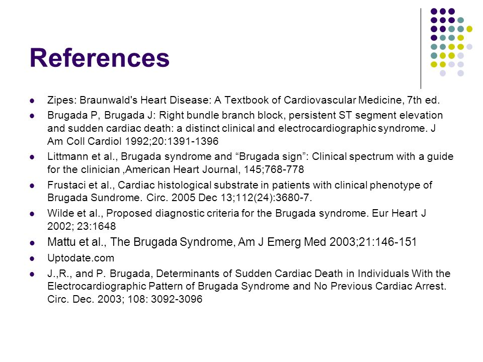 References Zipes: Braunwald s Heart Disease: A Textbook of Cardiovascular Medicine, 7th ed.