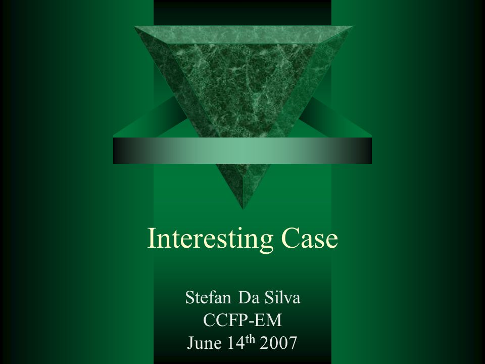 Interesting Case Stefan Da Silva CCFP-EM June 14 th 2007
