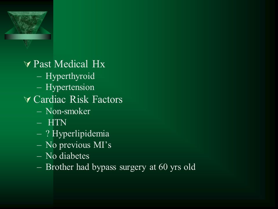Past Medical Hx –Hyperthyroid –Hypertension Cardiac Risk Factors –Non-smoker – HTN –.