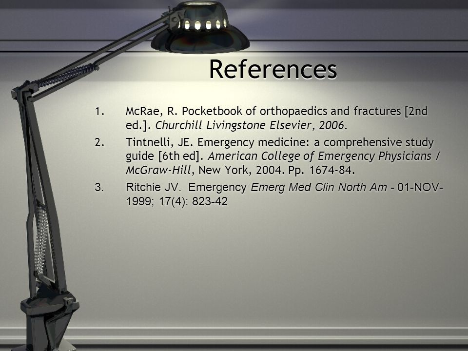 References 1.McRae, R. Pocketbook of orthopaedics and fractures [2nd ed.].