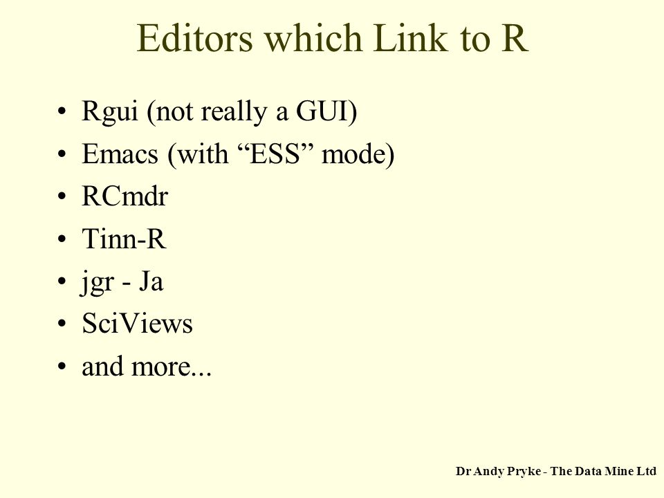 Editors which Link to R Rgui (not really a GUI) Emacs (with ESS mode) RCmdr Tinn-R jgr - Ja SciViews and more...