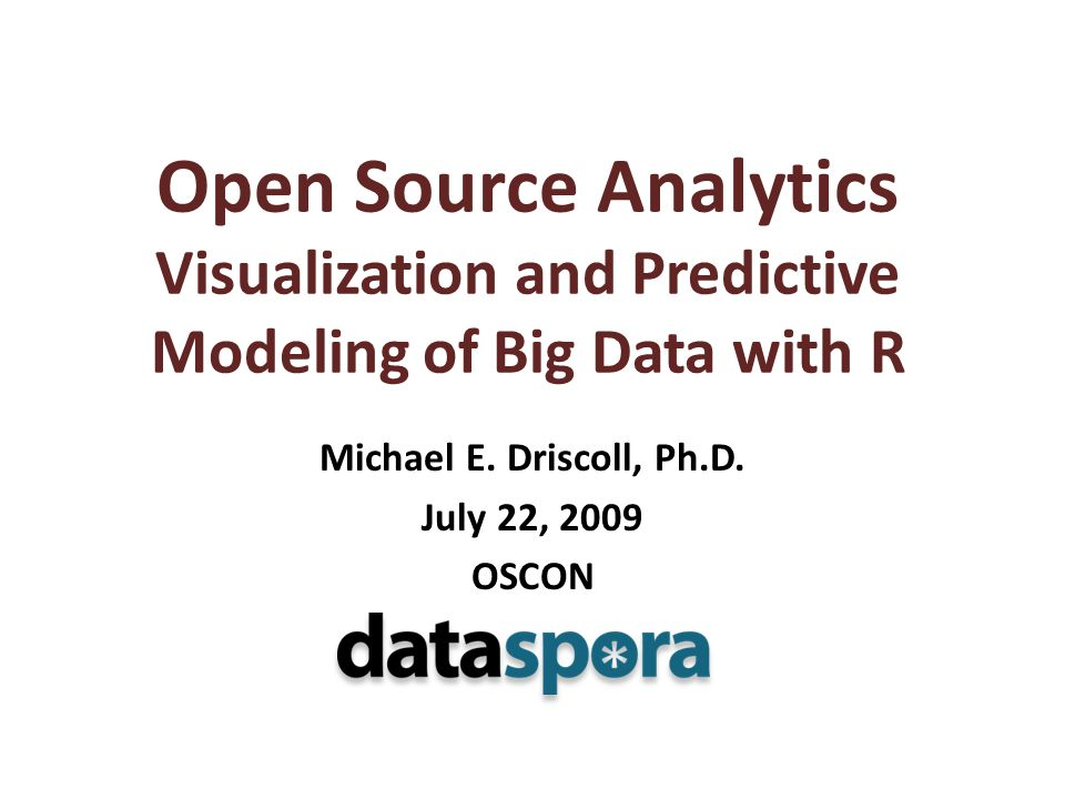 Open Source Analytics Visualization and Predictive Modeling of Big Data with R Michael E.