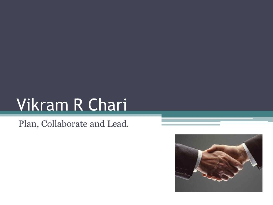 Vikram R Chari Plan, Collaborate and Lead.