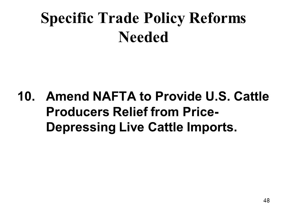 48 Specific Trade Policy Reforms Needed 10.Amend NAFTA to Provide U.S.