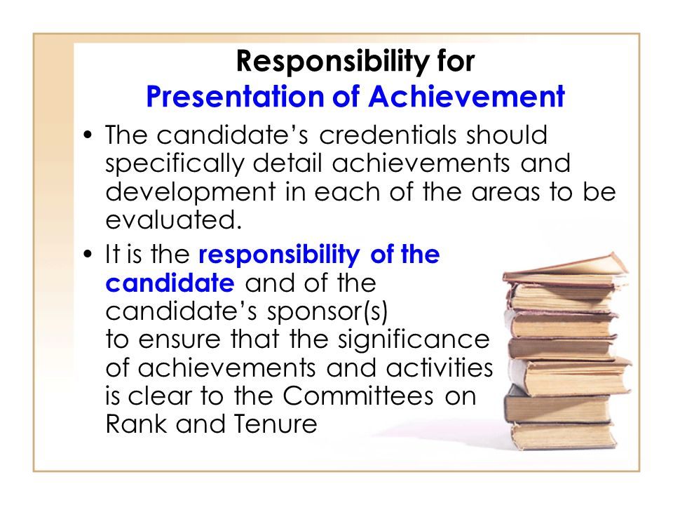 Responsibility for Presentation of Achievement The candidates credentials should specifically detail achievements and development in each of the areas to be evaluated.