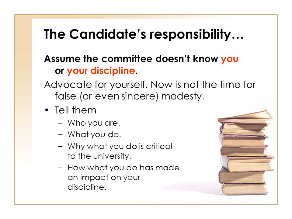 The Candidates responsibility… Assume the committee doesnt know you or your discipline.
