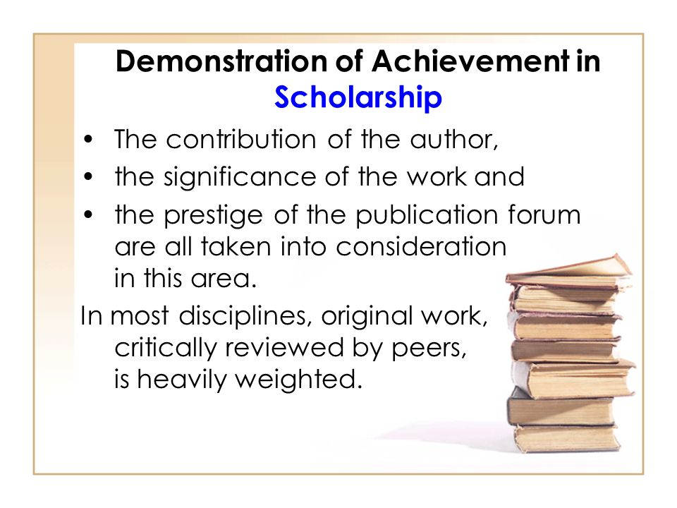 Demonstration of Achievement in Scholarship The contribution of the author, the significance of the work and the prestige of the publication forum are all taken into consideration in this area.