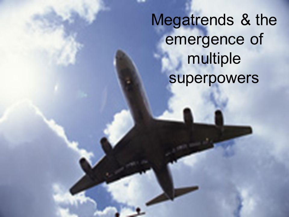 Megatrends & the emergence of multiple superpowers