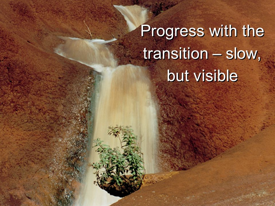 Progress with the transition – slow, but visible