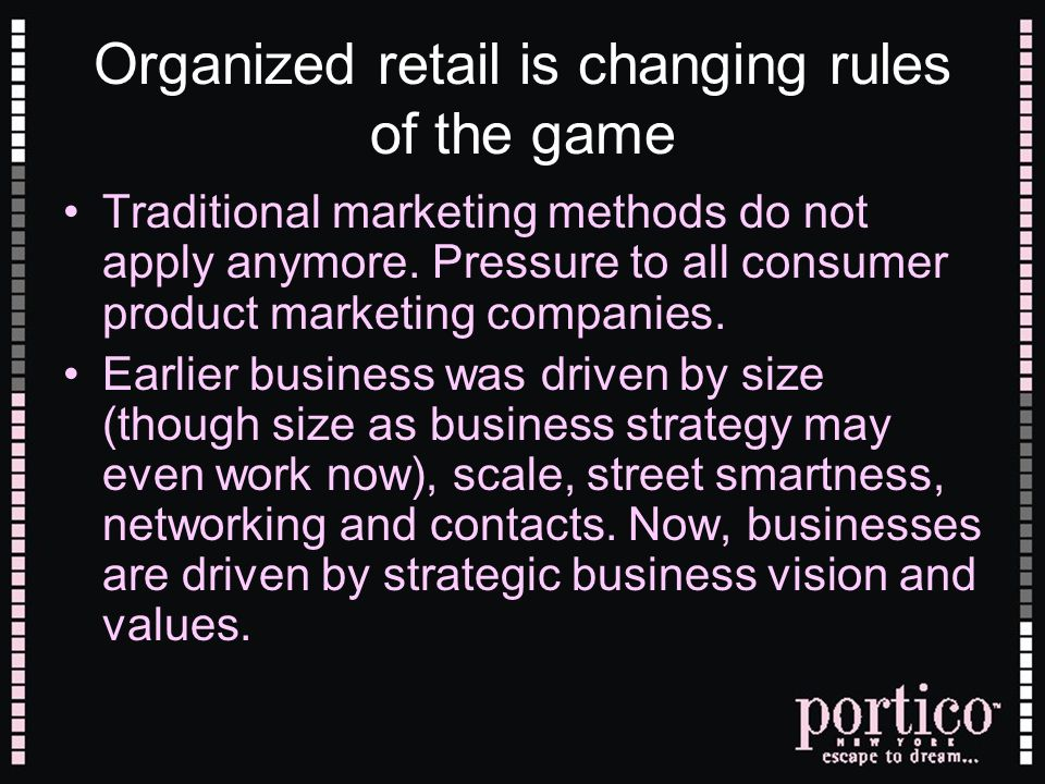 Organized retail is changing rules of the game Traditional marketing methods do not apply anymore.