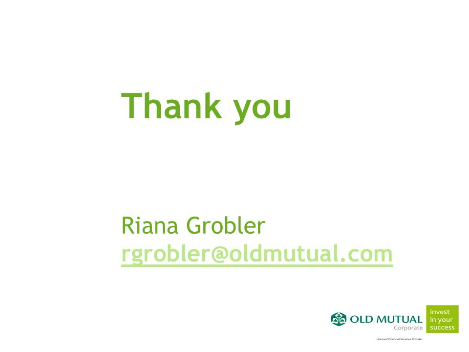simple solutions for success simple solutions for success simple solutions for success Thank you Riana Grobler rgrobler@oldmutual.com rgrobler@oldmutual.com
