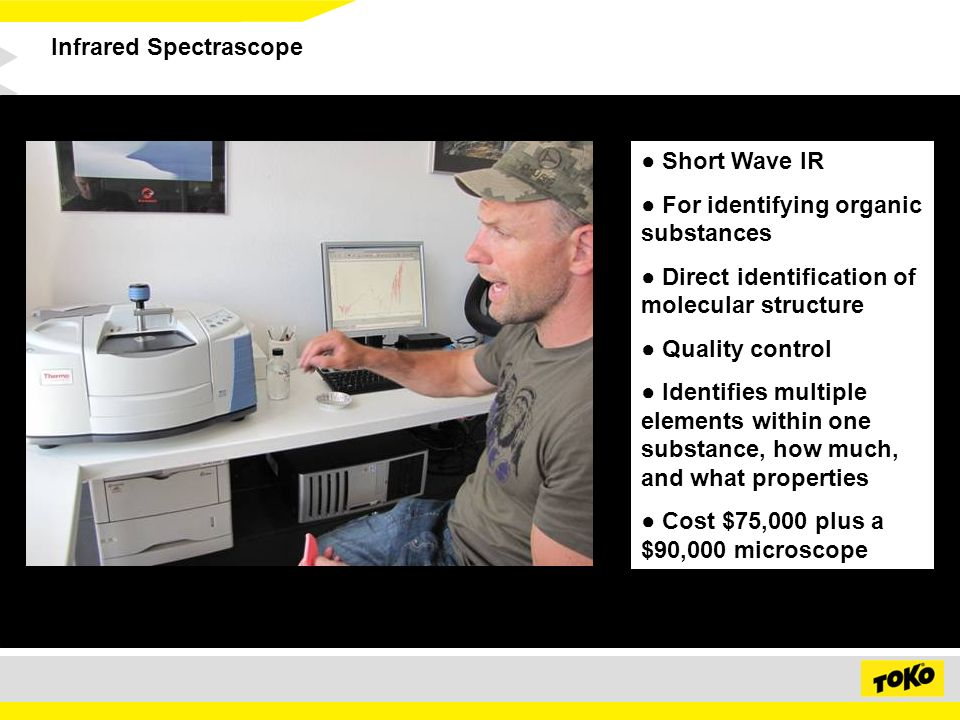 Infrared Spectrascope Short Wave IR For identifying organic substances Direct identification of molecular structure Quality control Identifies multiple elements within one substance, how much, and what properties Cost $75,000 plus a $90,000 microscope