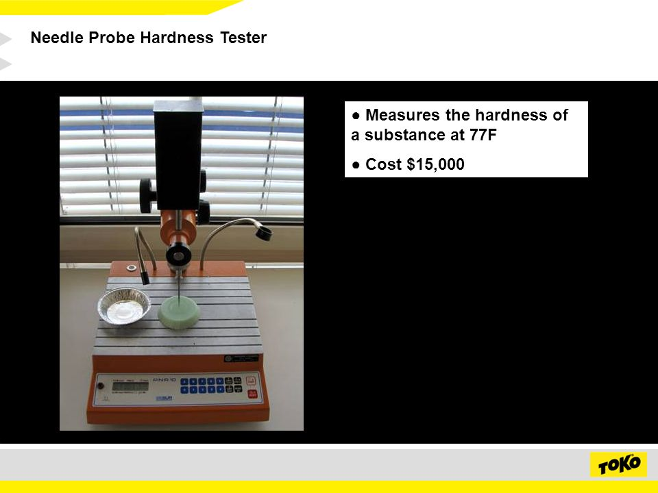 Needle Probe Hardness Tester Measures the hardness of a substance at 77F Cost $15,000