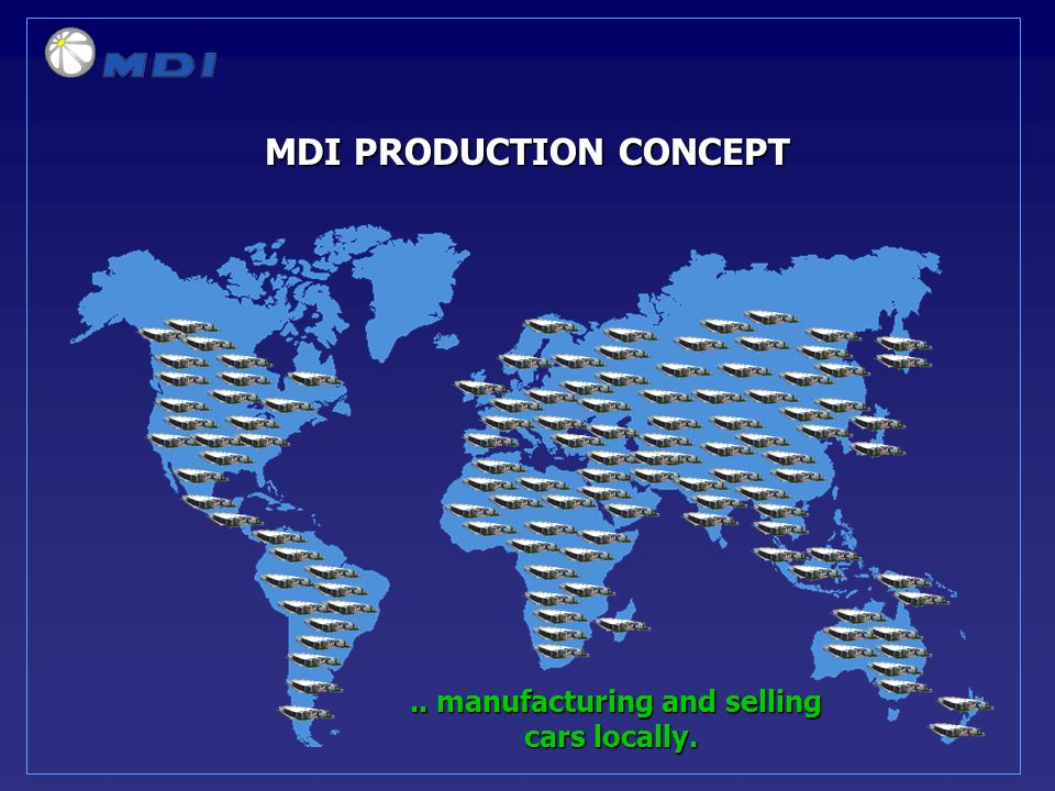 MDI PRODUCTION CONCEPT.. manufacturing and selling cars locally...