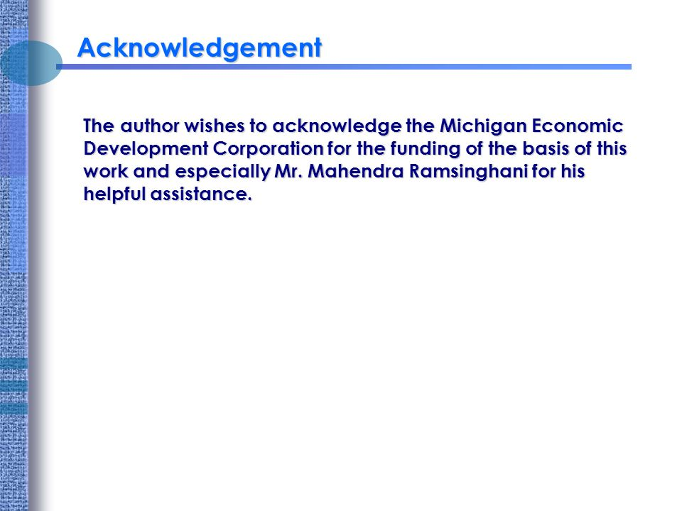 Acknowledgement The author wishes to acknowledge the Michigan Economic Development Corporation for the funding of the basis of this work and especially Mr.