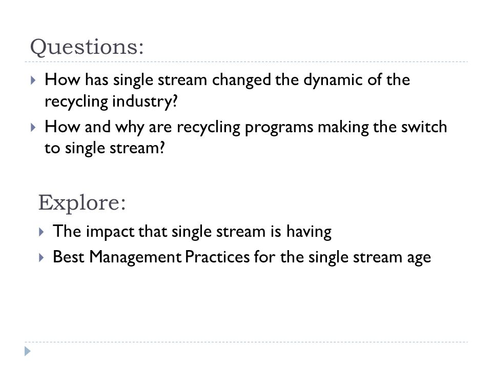 Questions: How has single stream changed the dynamic of the recycling industry.