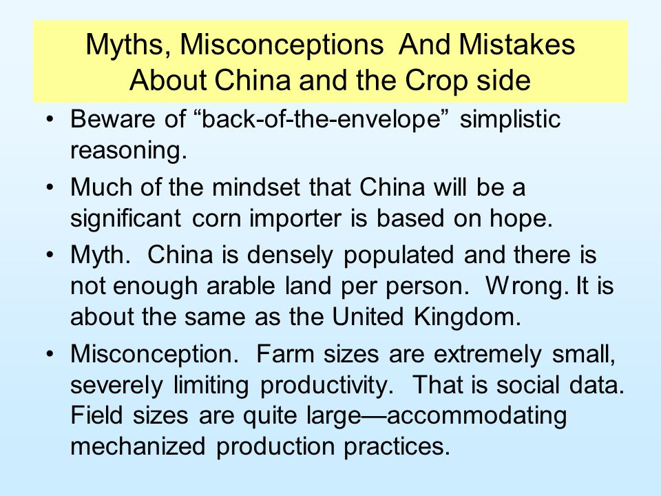 Myths, Misconceptions And Mistakes About China and the Crop side Beware of back-of-the-envelope simplistic reasoning.