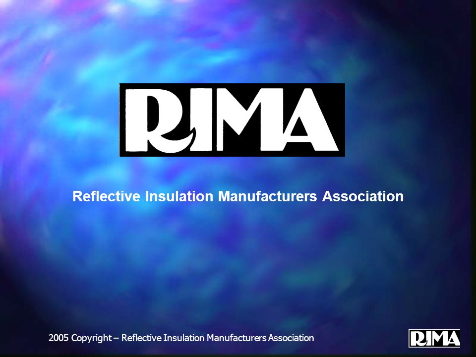 2005 Copyright – Reflective Insulation Manufacturers Association Reflective Insulation Manufacturers Association