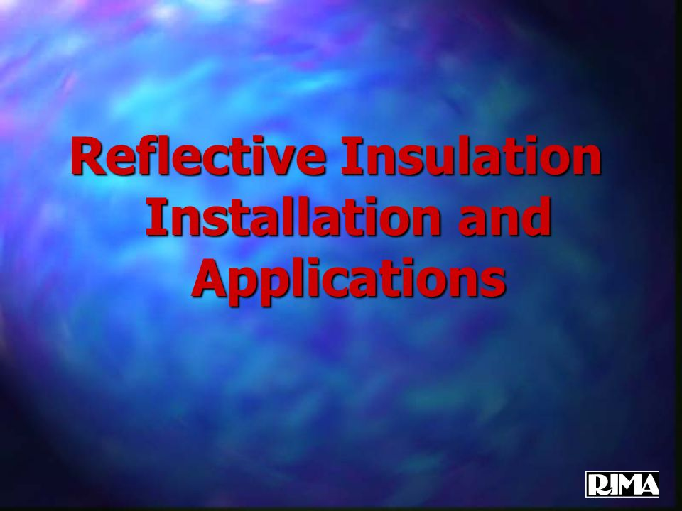 Reflective Insulation Installation and Applications