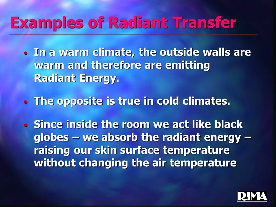 Examples of Radiant Transfer In a warm climate, the outside walls are warm and therefore are emitting Radiant Energy.