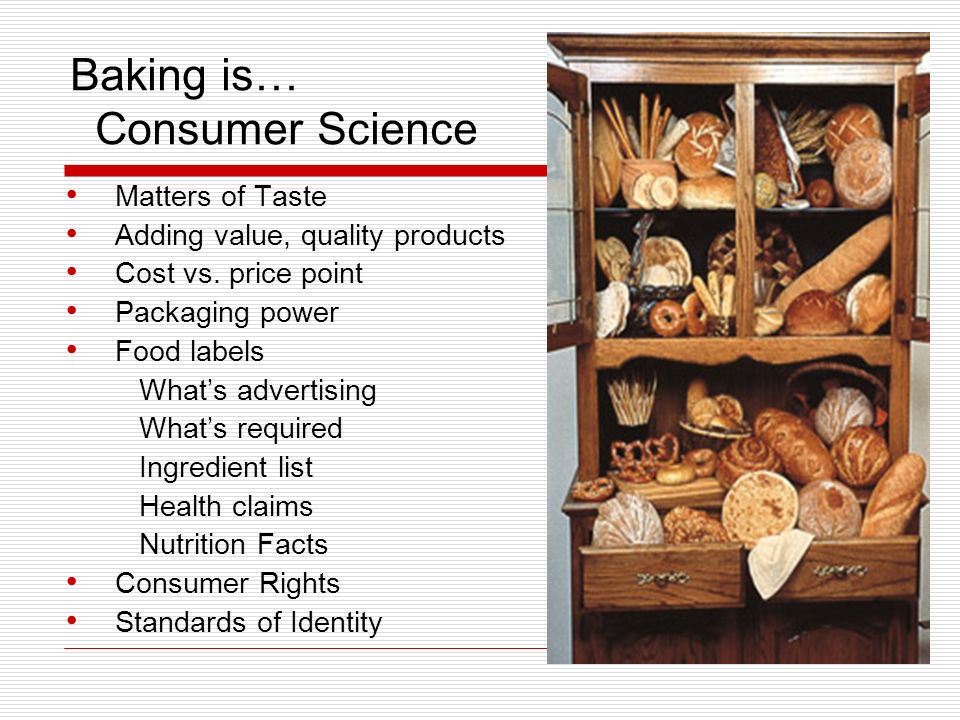 Baking is… Consumer Science Matters of Taste Adding value, quality products Cost vs.