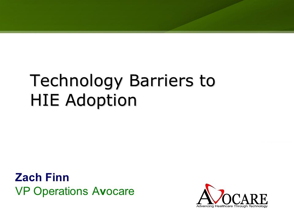 Technology Barriers to HIE Adoption Zach Finn VP Operations Avocare