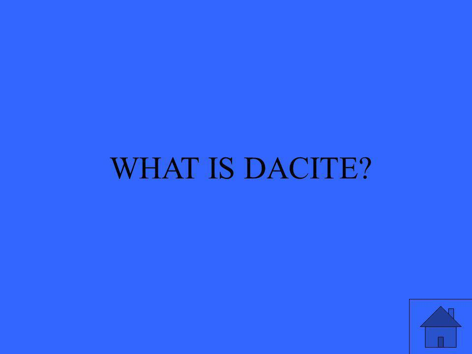 WHAT IS DACITE