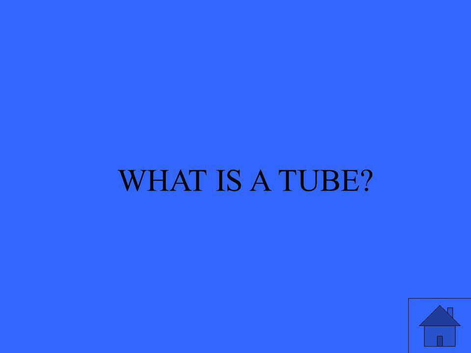 WHAT IS A TUBE
