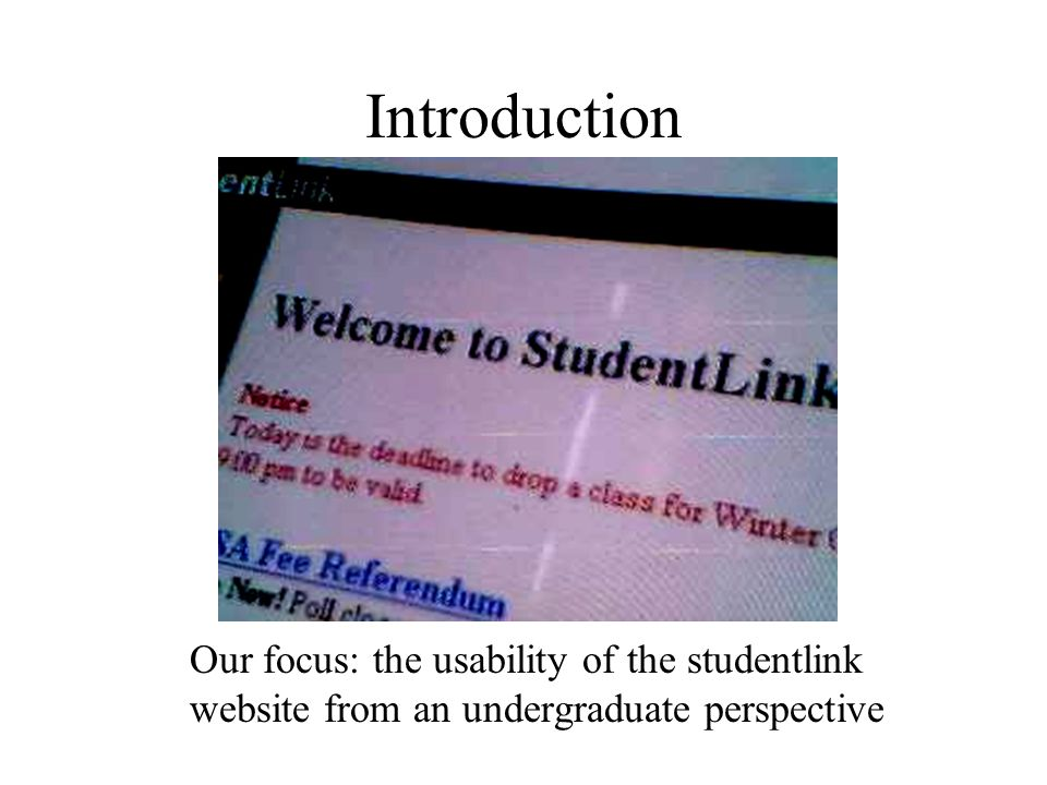 Introduction Our focus: the usability of the studentlink website from an undergraduate perspective
