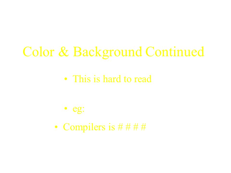 Color & Background Continued This is hard to read eg: Compilers is # # # #