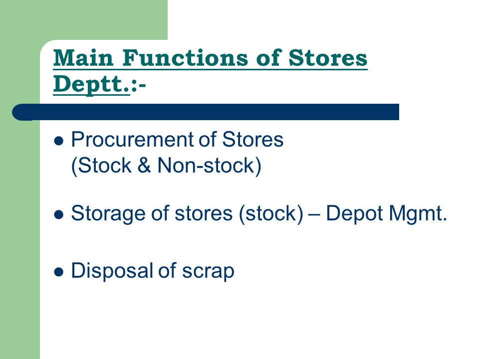 Main Functions of Stores Deptt.:- Procurement of Stores (Stock & Non-stock) Storage of stores (stock) – Depot Mgmt.