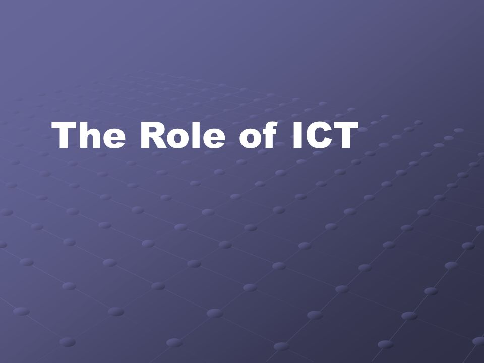 The Role of ICT
