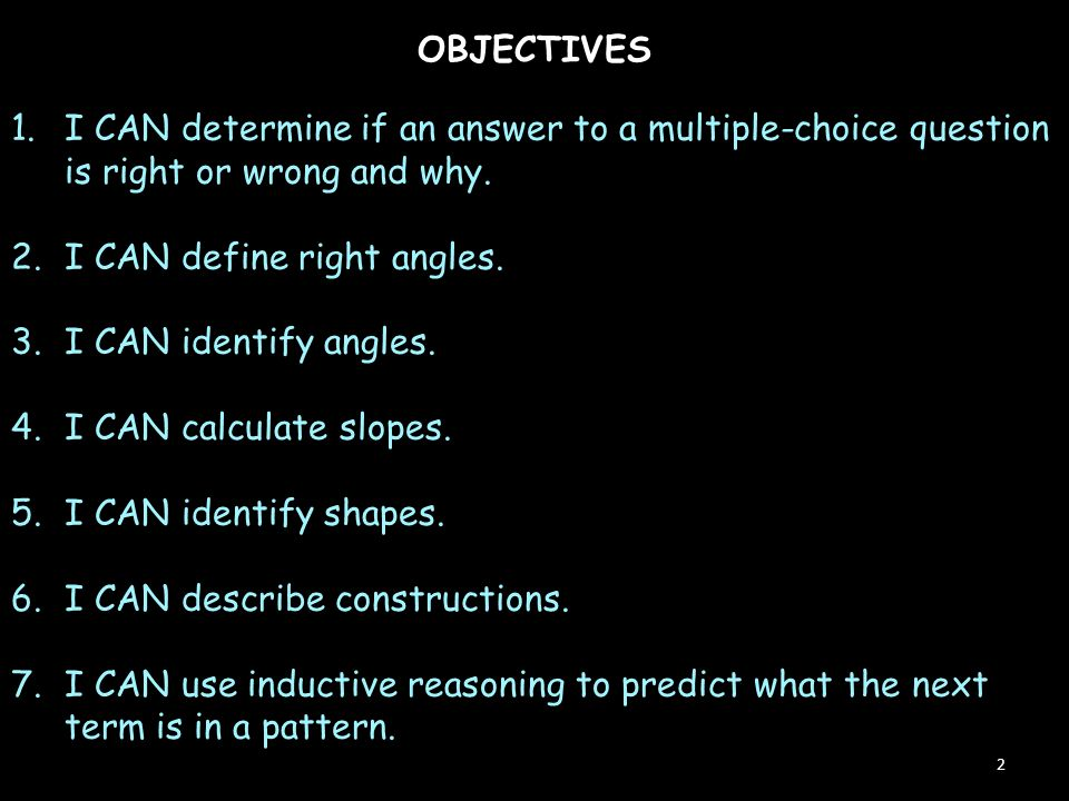 OBJECTIVES 2 1.I CAN determine if an answer to a multiple-choice question is right or wrong and why.