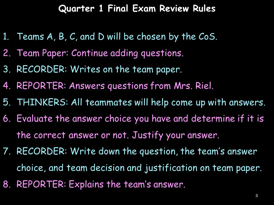 Quarter 1 Final Exam Review Rules 3 1.Teams A, B, C, and D will be chosen by the CoS.