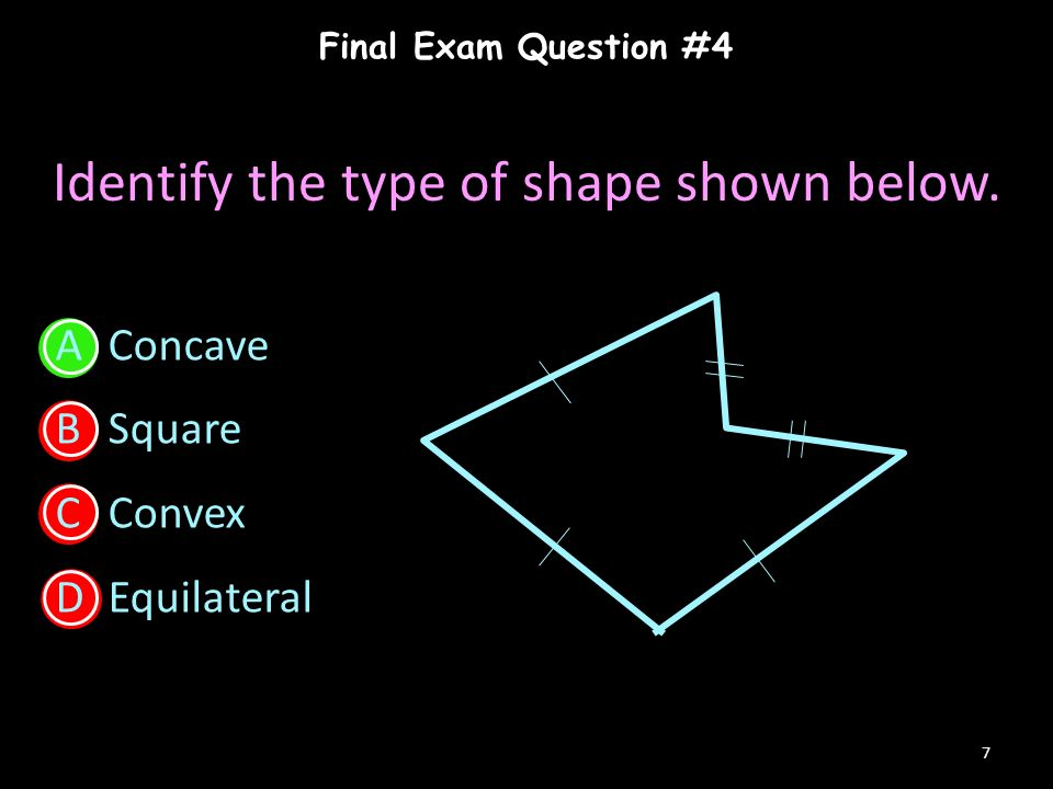 Final Exam Question #4 7 Identify the type of shape shown below.