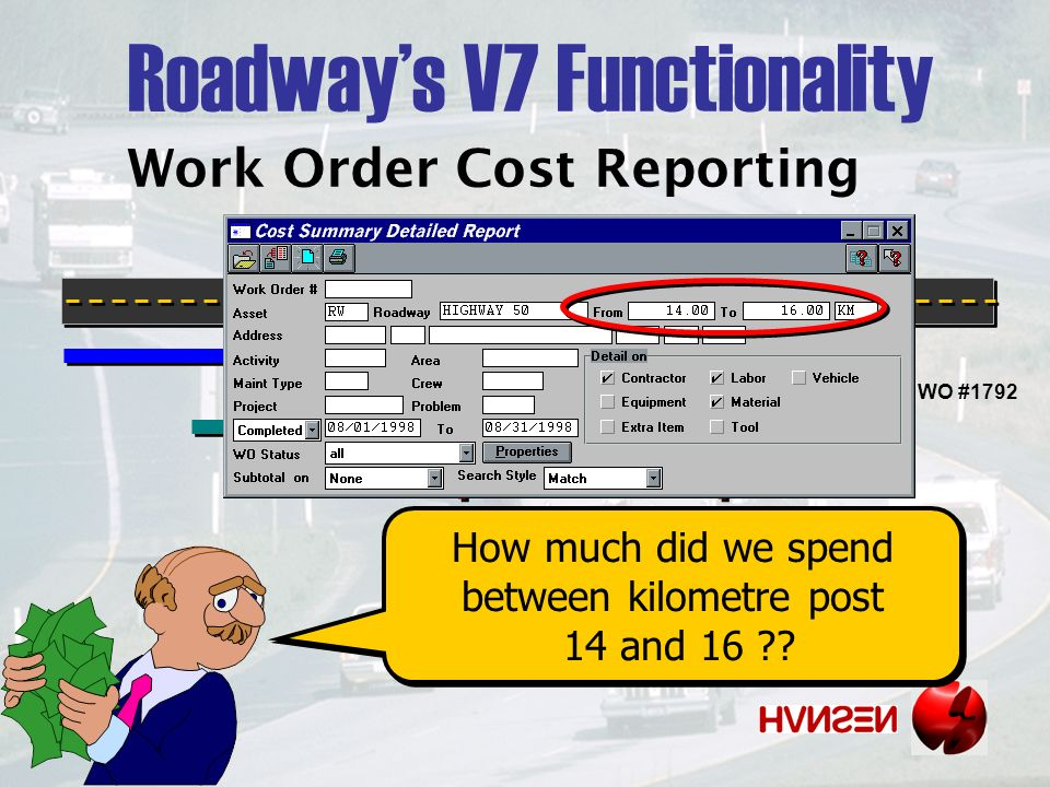 Work Order Cost Reporting Roadways V7 Functionality WO #1768 WO #1792 WO #1855 How much did we spend between kilometre post 14 and 16 .