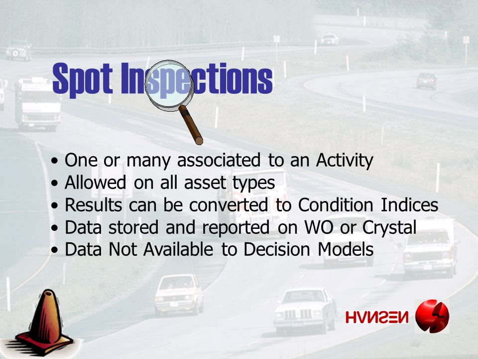 Spot Inspections One or many associated to an Activity Allowed on all asset types Results can be converted to Condition Indices Data stored and reported on WO or Crystal Data Not Available to Decision Models