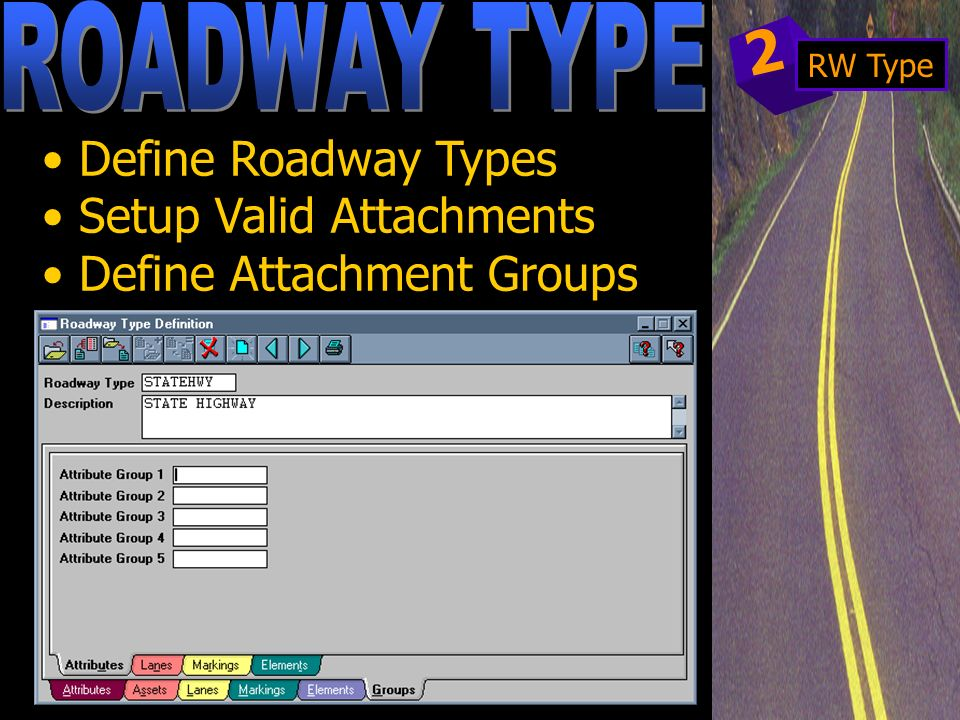 Define Roadway Types Setup Valid Attachments Define Attachment Groups 2 RW Type